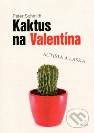 Peter Schmidt Kaktus na Valentína - kniha o aspergerovom syndróme