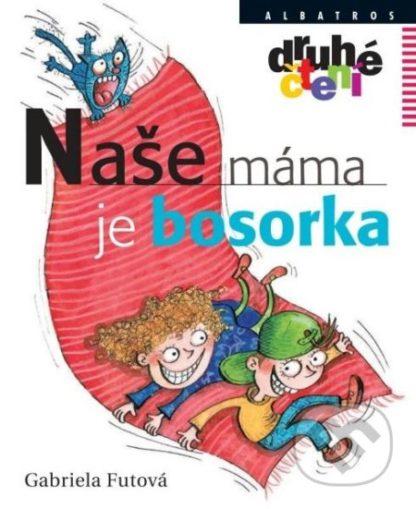Gabriela Futová Naše máma je bosorka - knihy pre deti 6-9 rokov