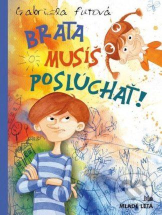 Gabriela Futová Brata musíš poslúchať! - knihy pre deti 6-9 rokov