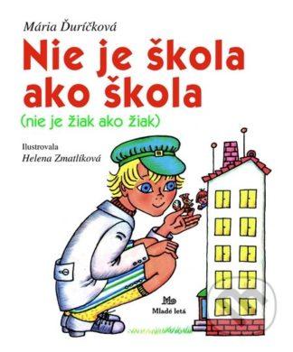 Mária Ďuríčková Nie je škola ako škola (nie je žiak ako žiak) - knihy pre deti 6-9 rokov