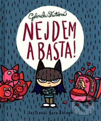 Gabriela Futová Nejdem a basta! - knihy pre deti 6-9 rokov