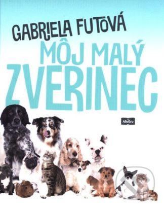 Gabriela Futová Môj malý zverinec - knihy pre deti 6-9 rokov