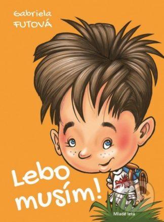 Gabriela Futová Lebo musím! - knihy pre deti 6-9 rokov