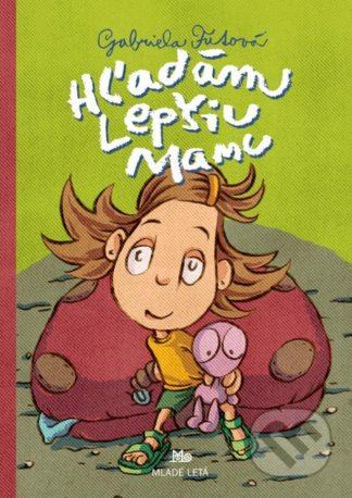 Gabriela Futová Hľadám lepšiu mamu - knihy pre deti 6-9 rokov