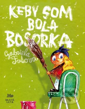 Gabriela Futová Keby som bola bosorka - knihy pre deti 6-9 rokov