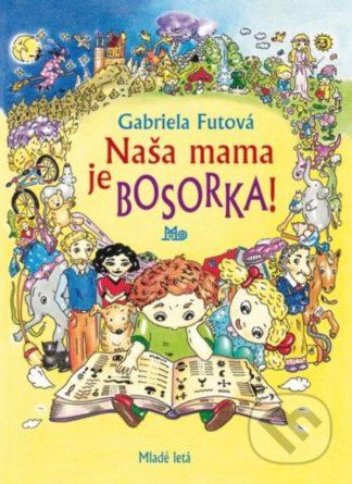 Gabriela Futová Naša mama je bosorka! - knihy pre deti 6-9 rokov