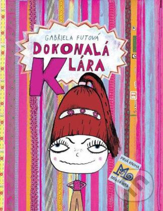 Gabriela Futová Dokonalá Klára - knihy pre deti 6-9 rokov
