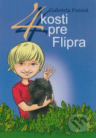 Gabriela Futová 4 kosti pre Flipra - knihy pre deti 6-9 rokov