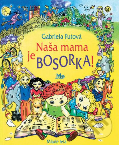 Gabriela Futová Naša mama je bosorka - knihy pre deti 6-9 rokov